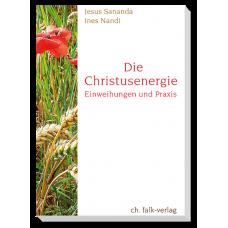Die Christusenergie - Einweihungen und Praxis